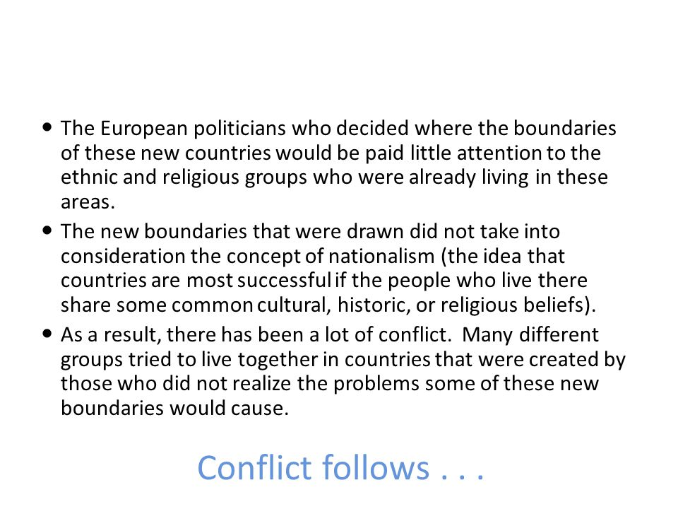The European politicians who decided where the boundaries of these new countries would be paid little attention to the ethnic and religious groups who were already living in these areas.