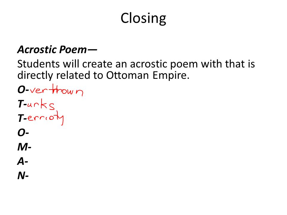 Closing Acrostic Poem— Students will create an acrostic poem with that is directly related to Ottoman Empire.