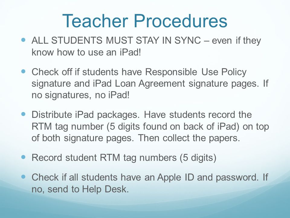 Teacher Procedures ALL STUDENTS MUST STAY IN SYNC – even if they know how to use an iPad!