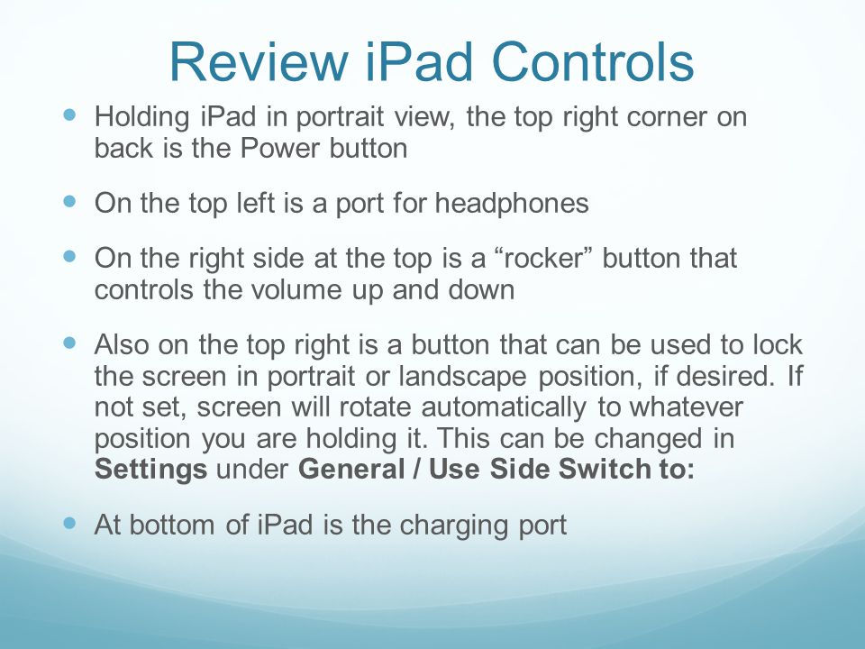 Review iPad Controls Holding iPad in portrait view, the top right corner on back is the Power button.