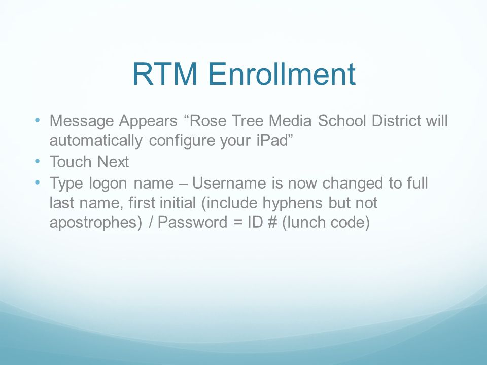 RTM Enrollment Message Appears Rose Tree Media School District will automatically configure your iPad
