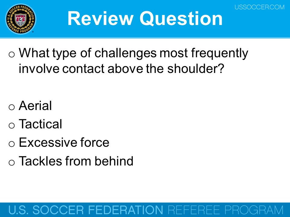 Review Question What type of challenges most frequently involve contact above the shoulder Aerial.