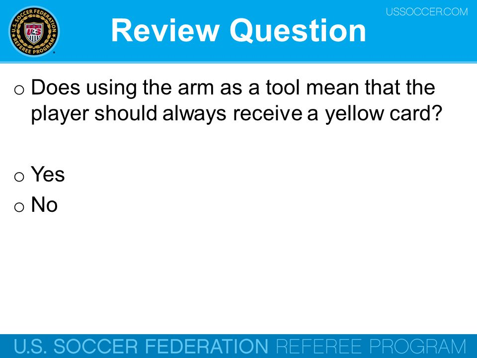 Review Question Does using the arm as a tool mean that the player should always receive a yellow card