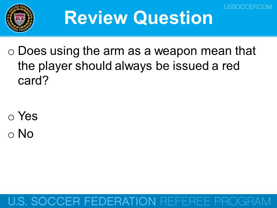 Review Question Does using the arm as a weapon mean that the player should always be issued a red card
