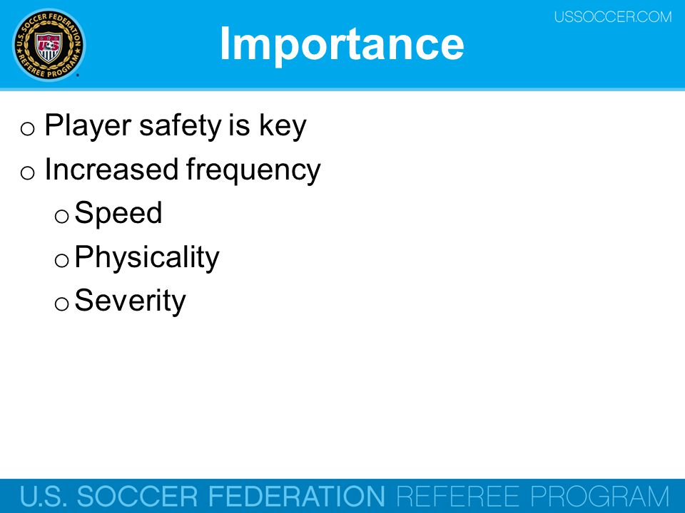 Importance Player safety is key Increased frequency Speed Physicality