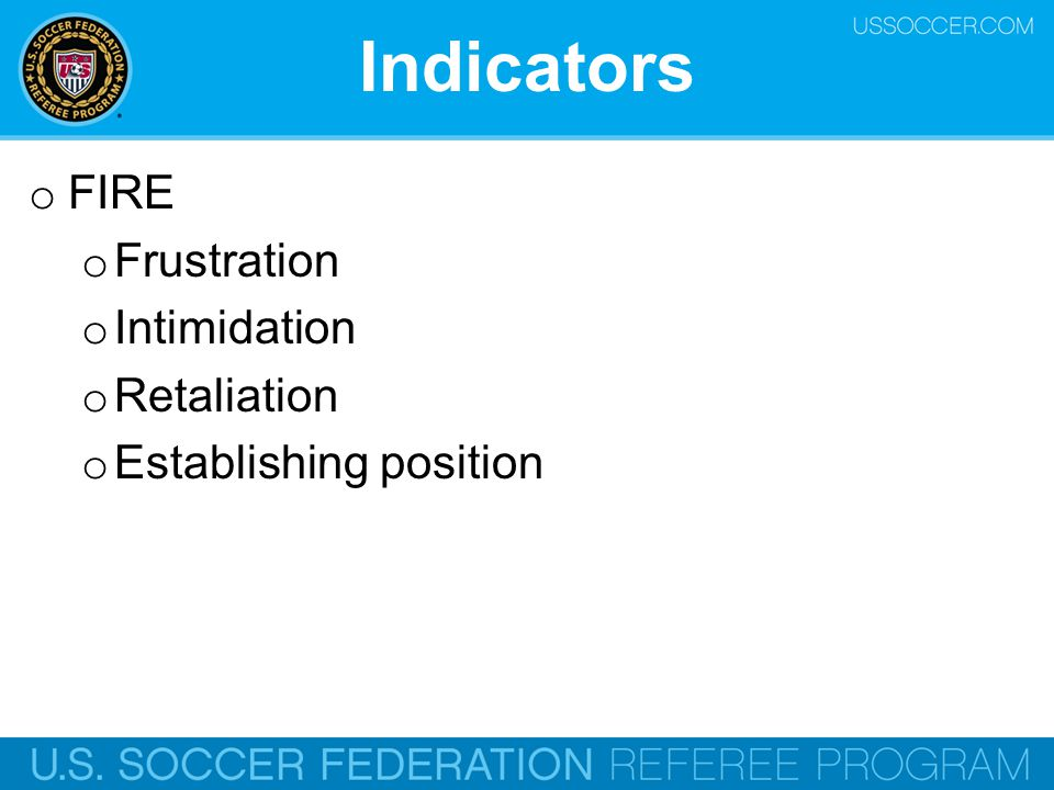 Indicators FIRE Frustration Intimidation Retaliation