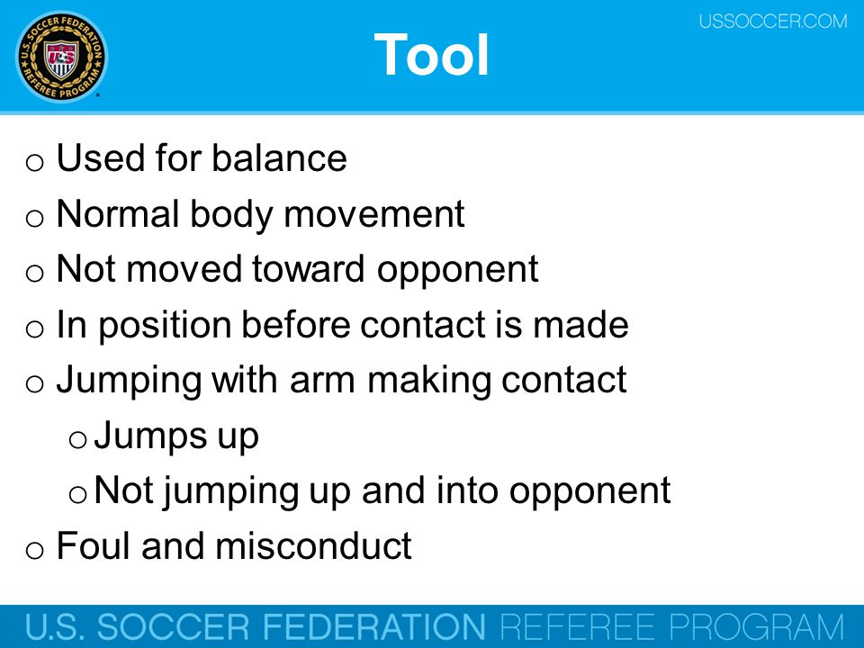 Tool Used for balance Normal body movement Not moved toward opponent