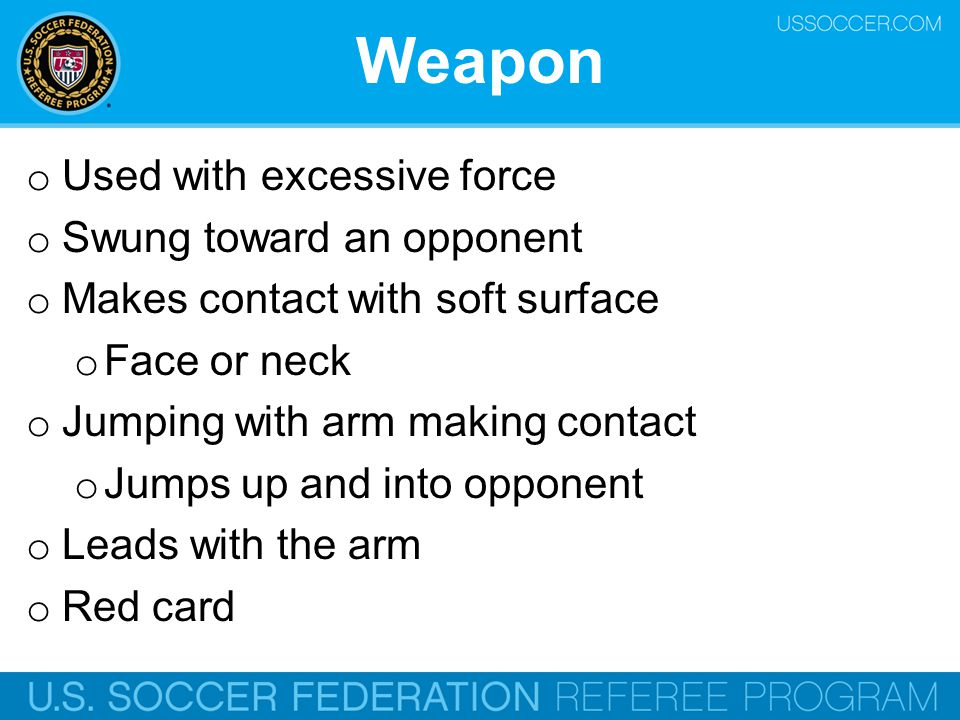 Weapon Used with excessive force Swung toward an opponent