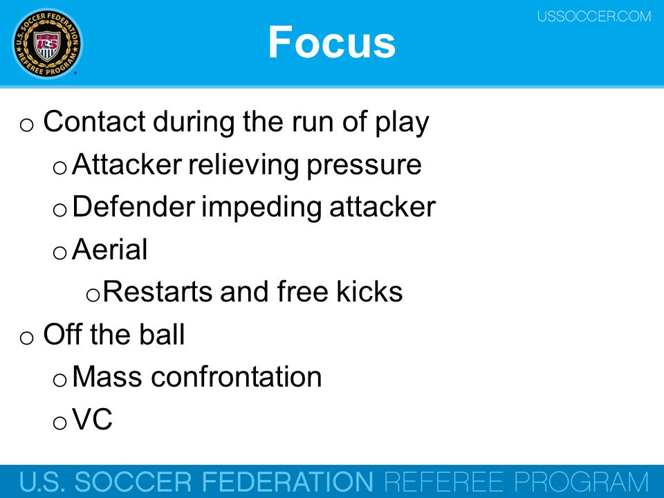 Focus Contact during the run of play Attacker relieving pressure