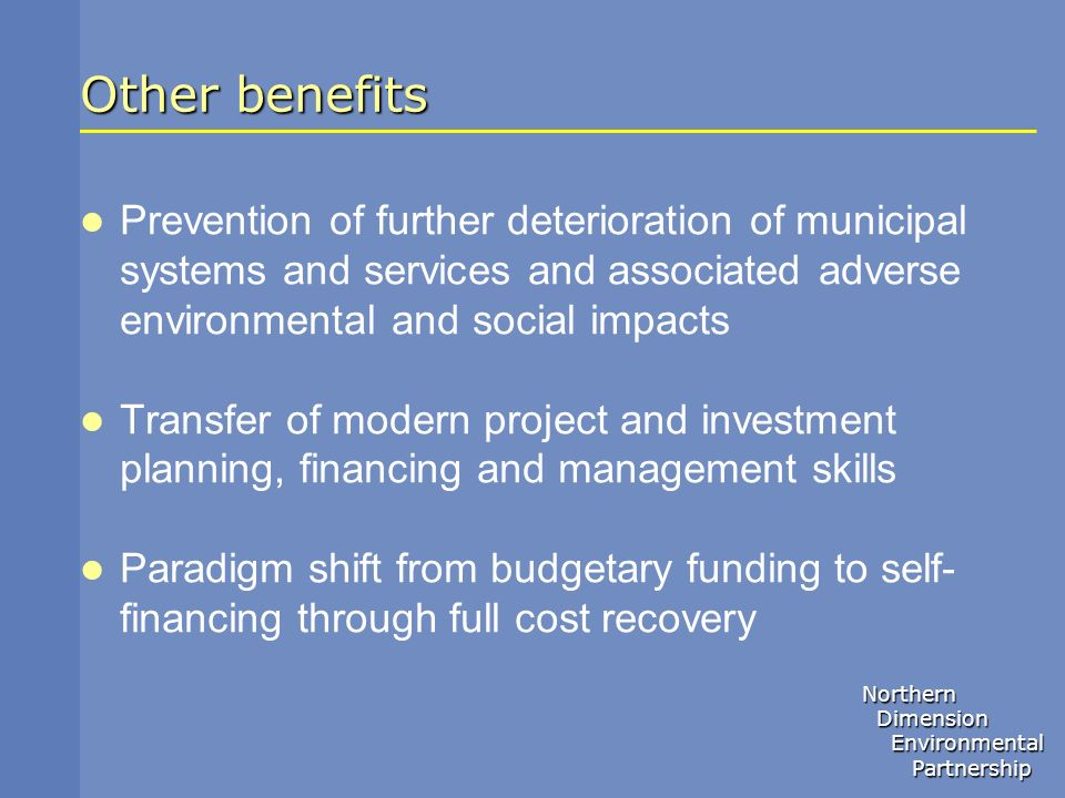 Other benefits Prevention of further deterioration of municipal systems and services and associated adverse environmental and social impacts.