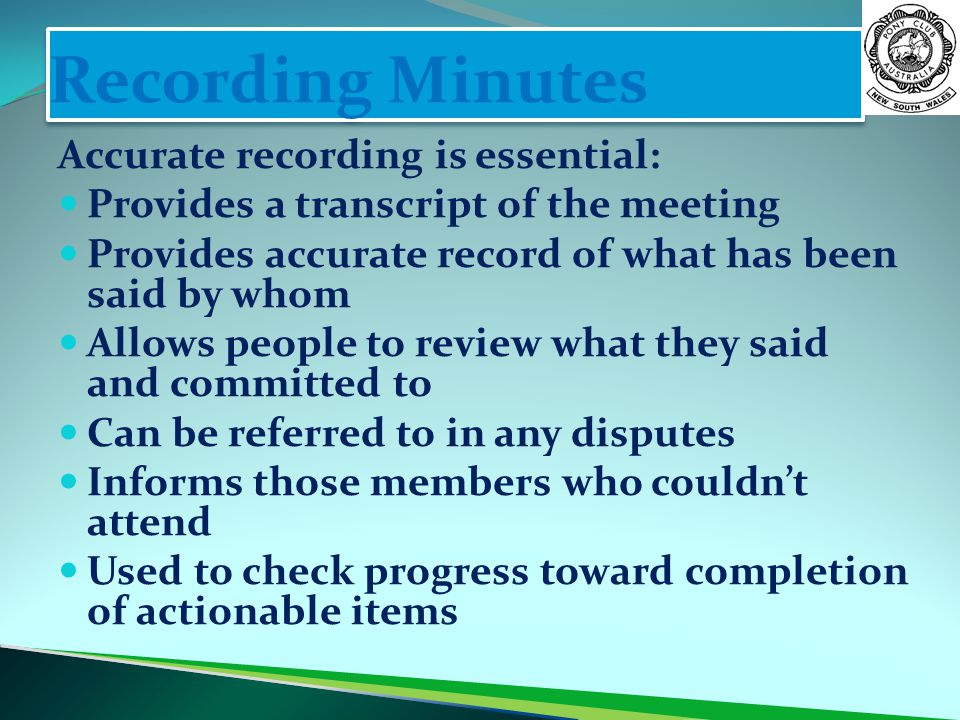 Recording Minutes Accurate recording is essential: