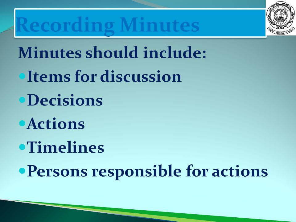 Recording Minutes Minutes should include: Items for discussion