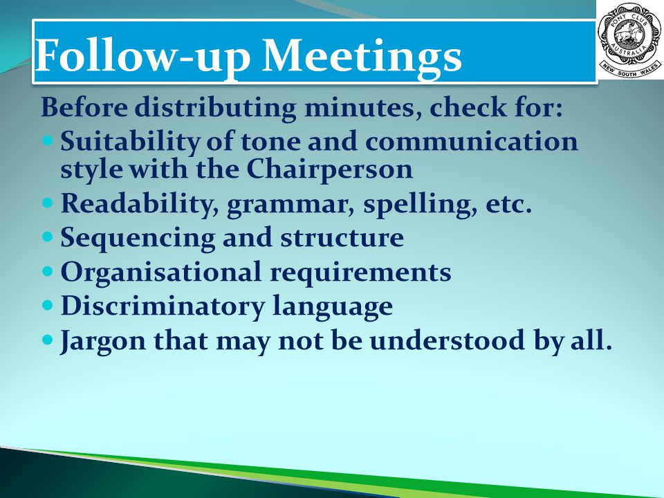 Follow-up Meetings Before distributing minutes, check for: