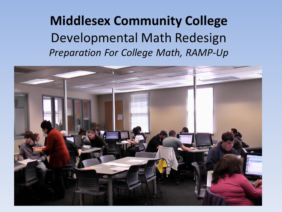 Middlesex Community College Developmental Math Redesign Preparation For College Math, RAMP-Up