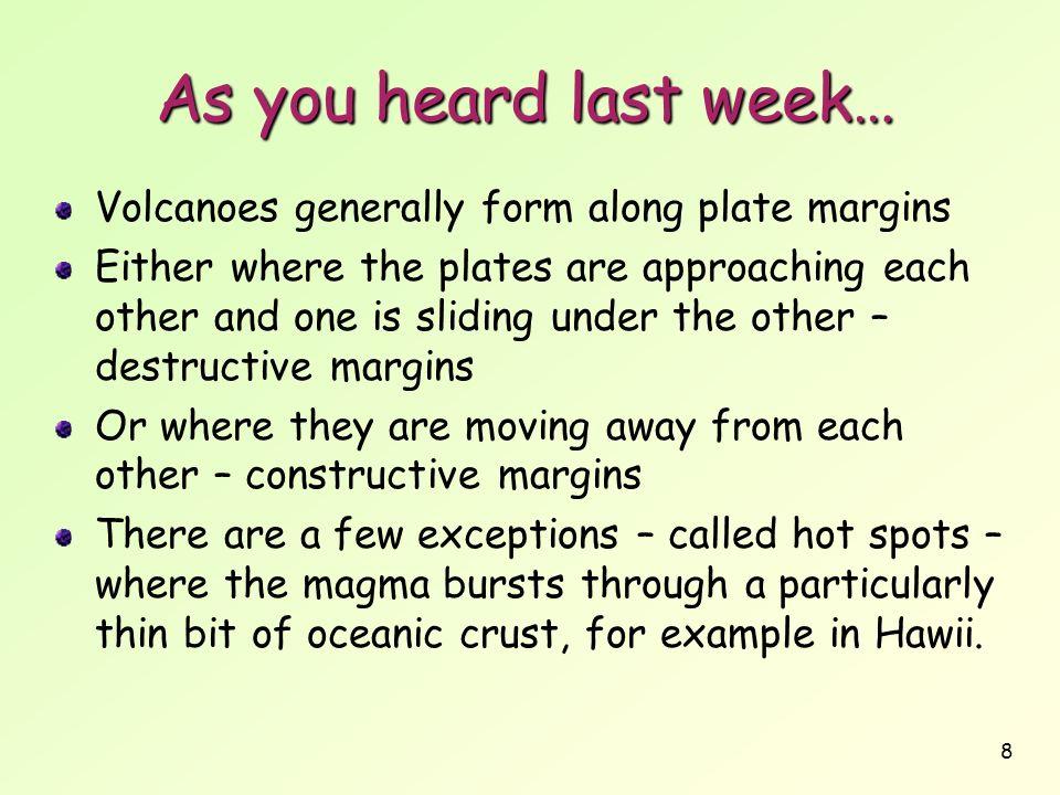 As you heard last week… Volcanoes generally form along plate margins