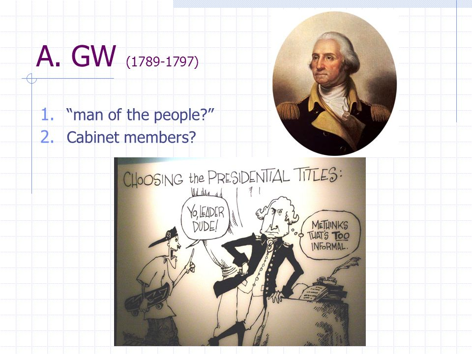 A. GW (1789-1797) man of the people Cabinet members