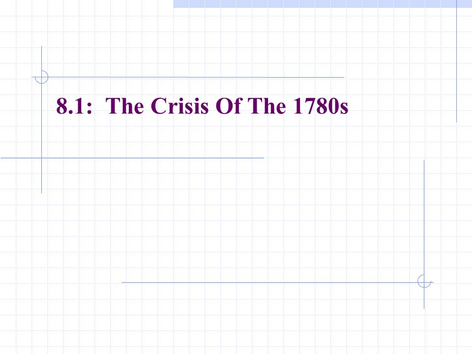 8.1: The Crisis Of The 1780s