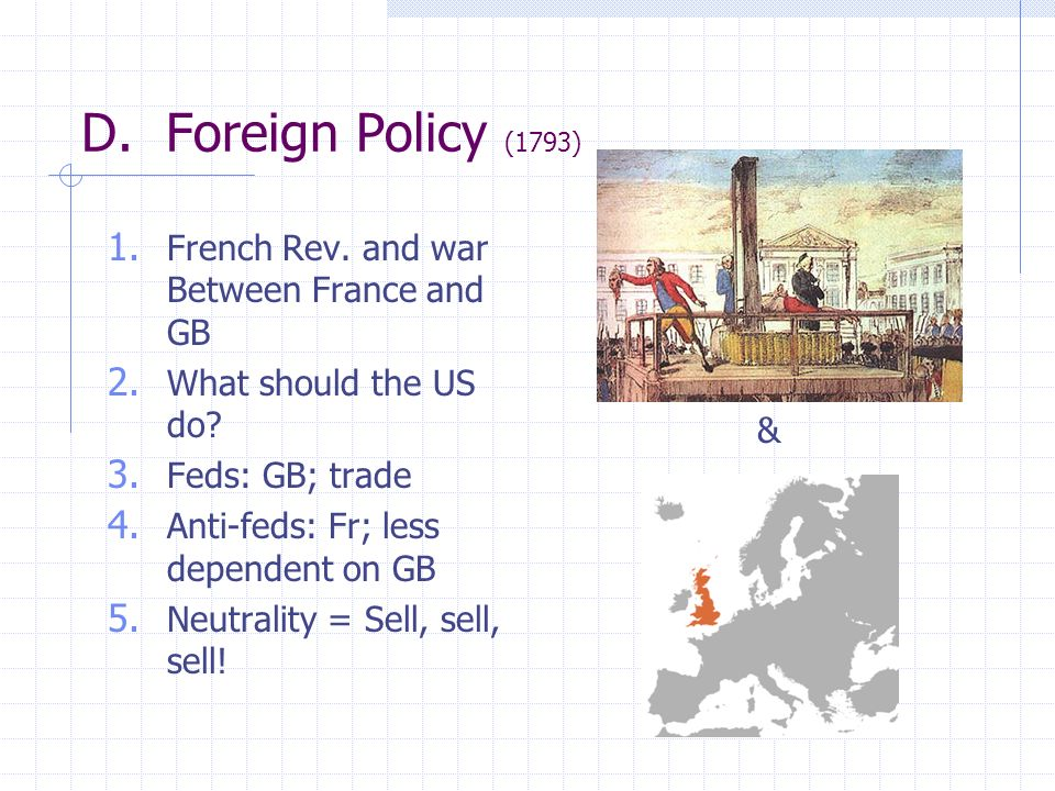 D. Foreign Policy (1793) & French Rev. and war Between France and GB