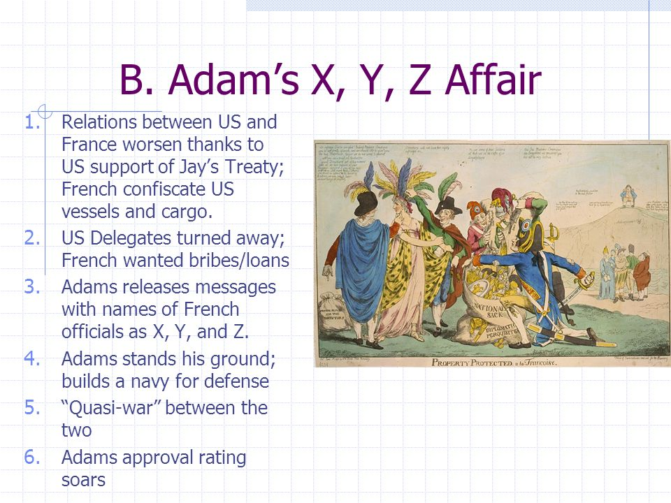 B. Adam's X, Y, Z Affair Relations between US and France worsen thanks to US support of Jay's Treaty; French confiscate US vessels and cargo.