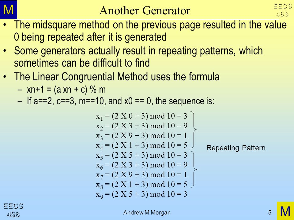 Another GeneratorThe midsquare method on the previous page resulted in the value 0 being repeated after it is generated.