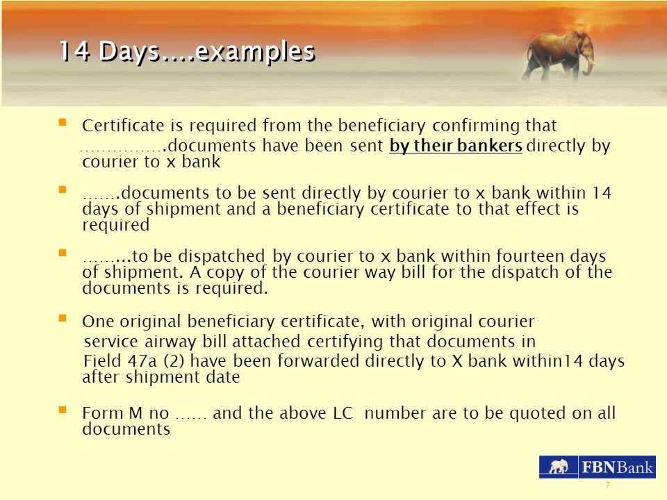 14 Days….examples Certificate is required from the beneficiary confirming that.