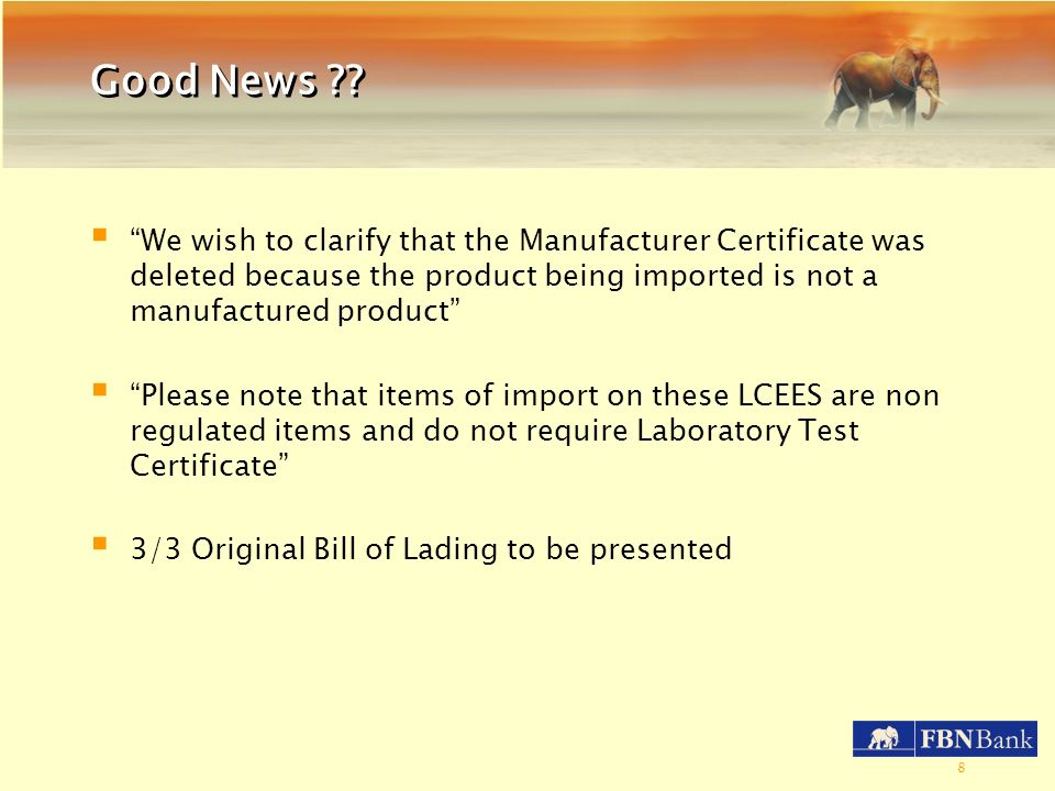 Good News We wish to clarify that the Manufacturer Certificate was deleted because the product being imported is not a manufactured product