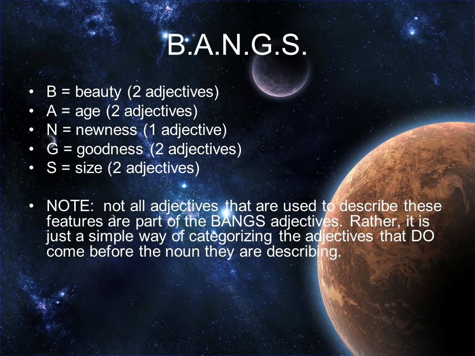B.A.N.G.S. B = beauty (2 adjectives) A = age (2 adjectives)