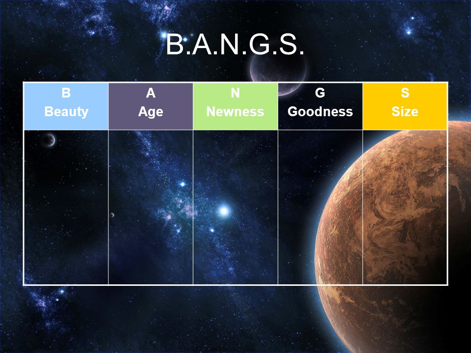 B.A.N.G.S. B Beauty A Age N Newness G Goodness S Size