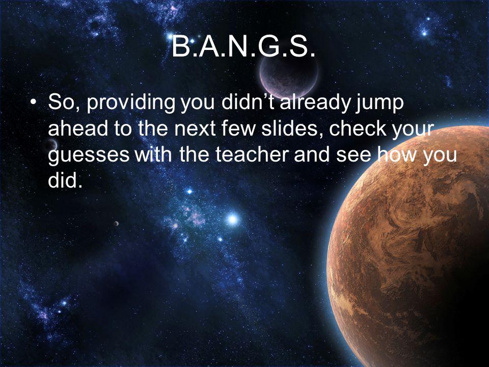 B.A.N.G.S.