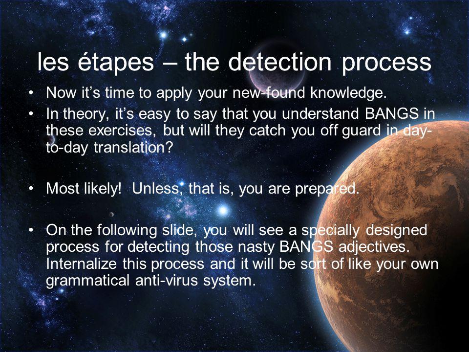 les étapes – the detection process
