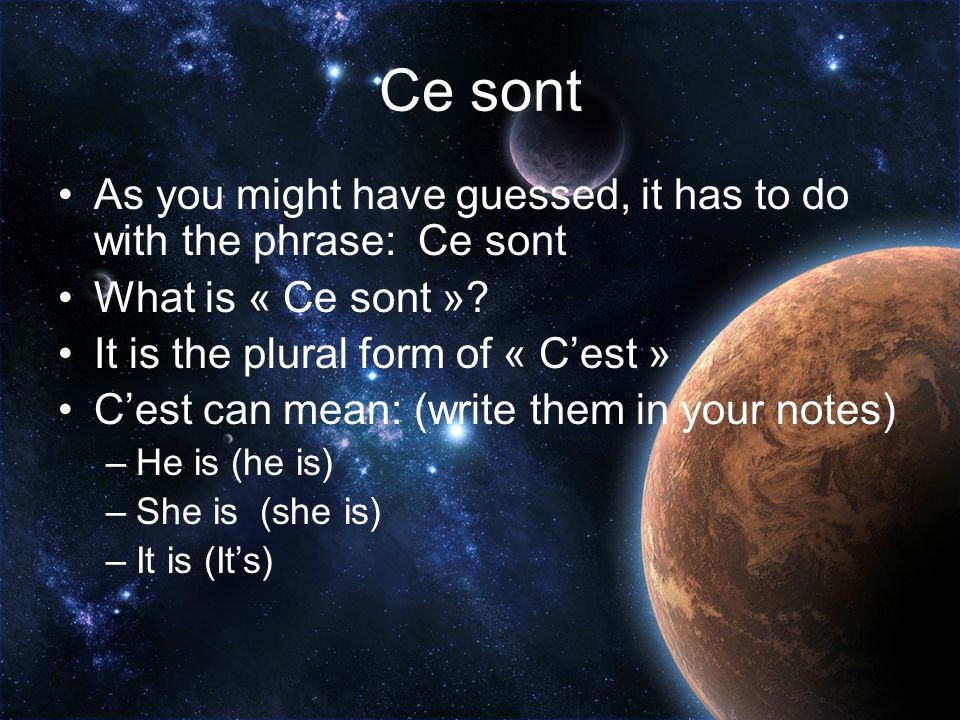 Ce sont As you might have guessed, it has to do with the phrase: Ce sont. What is « Ce sont » It is the plural form of « C'est »