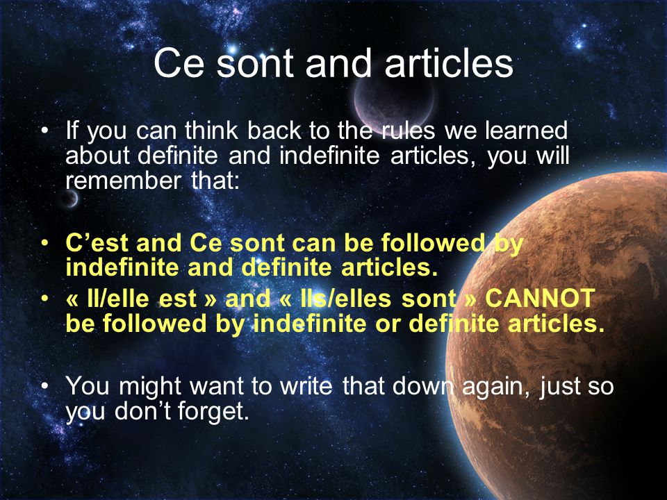 Ce sont and articles If you can think back to the rules we learned about definite and indefinite articles, you will remember that:
