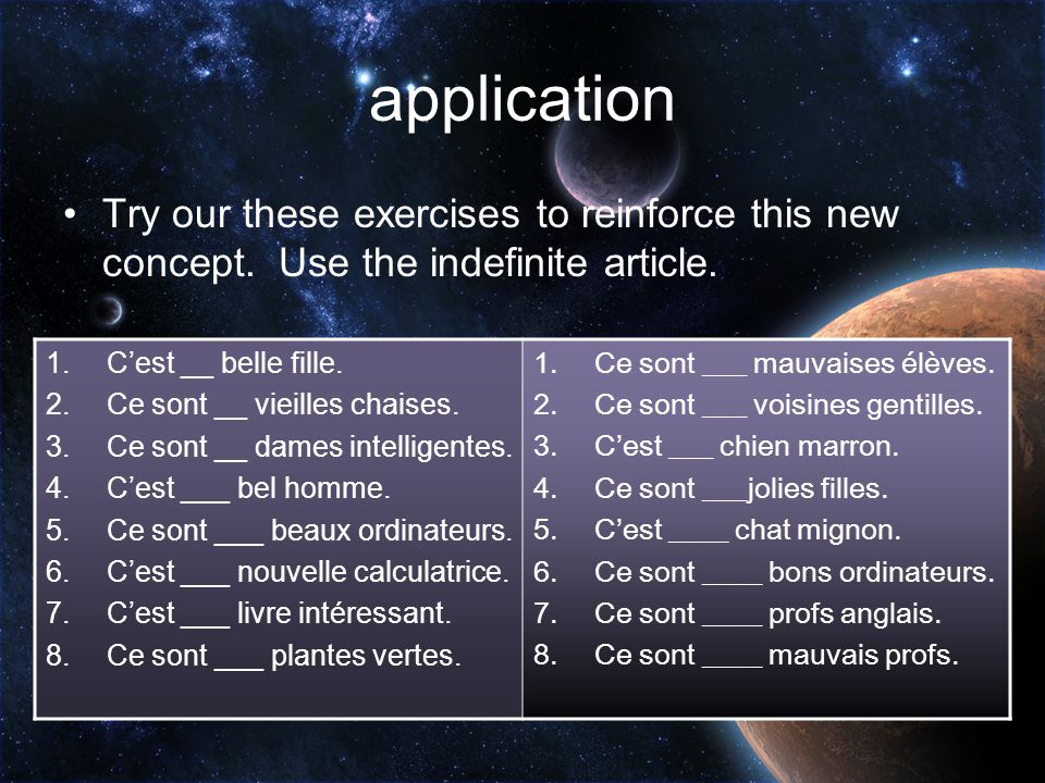 application Try our these exercises to reinforce this new concept. Use the indefinite article. C'est __ belle fille.