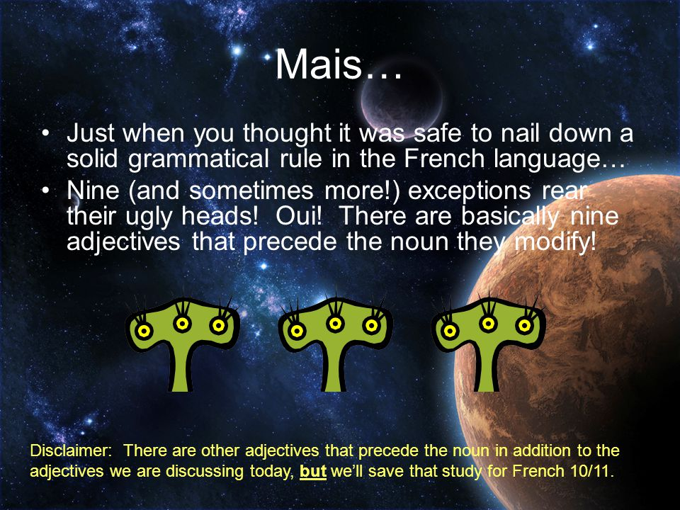 Mais… Just when you thought it was safe to nail down a solid grammatical rule in the French language…