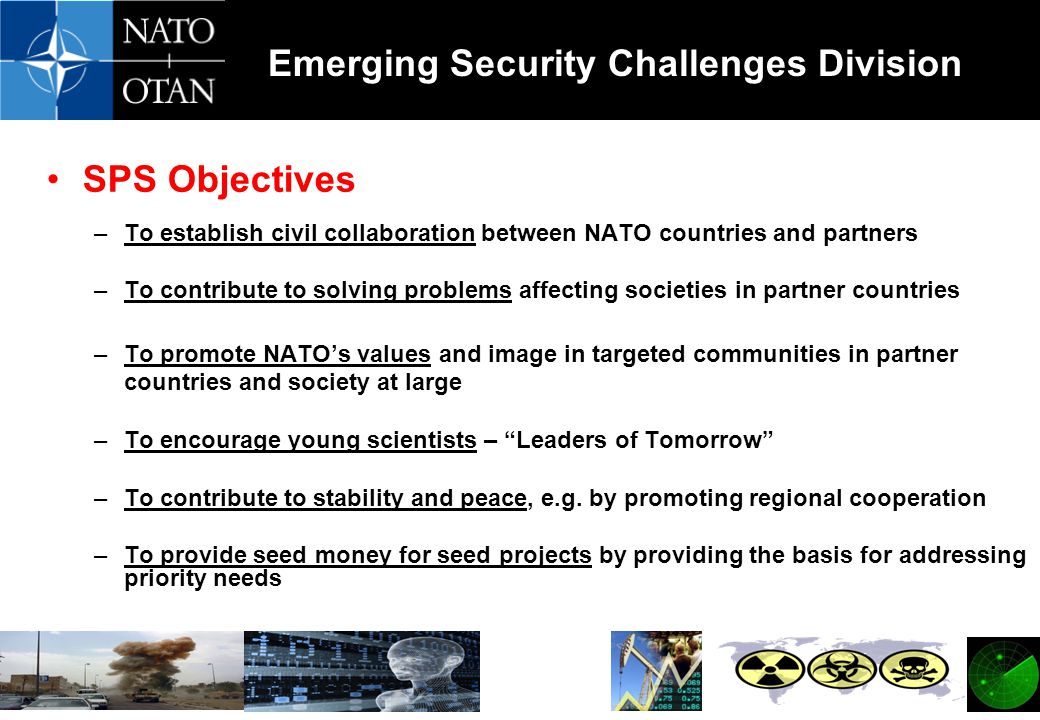 SPS Objectives To establish civil collaboration between NATO countries and partners.