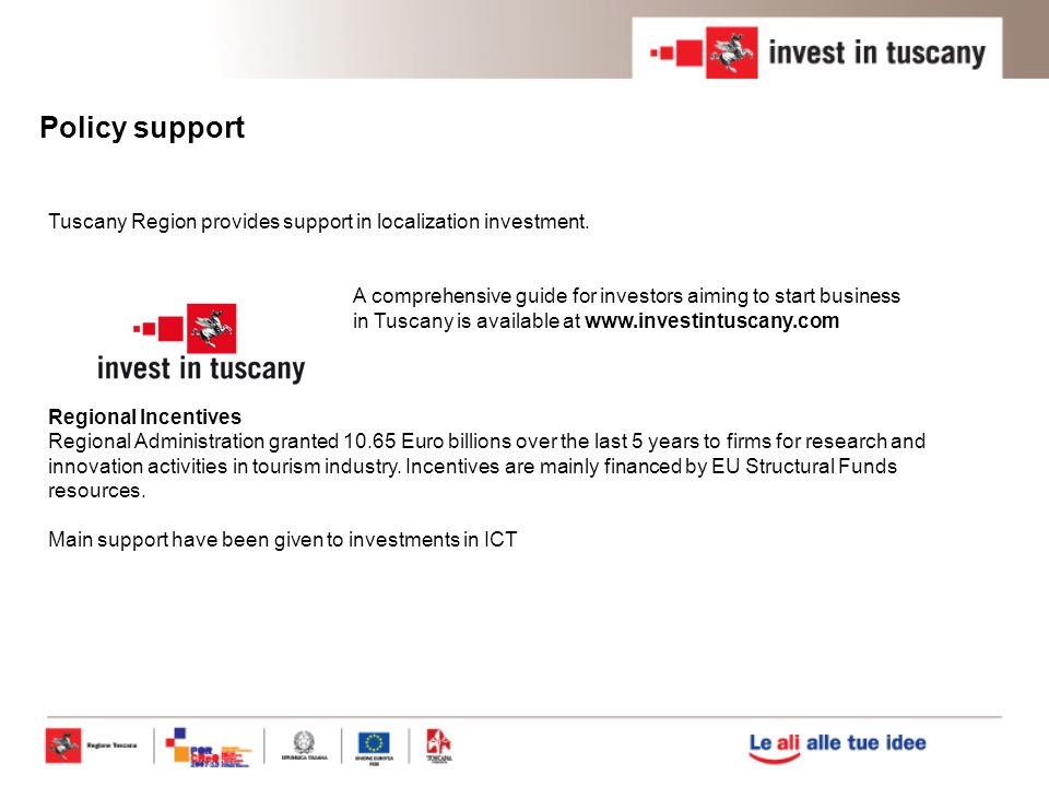 Policy support Tuscany Region provides support in localization investment. Regional Incentives.