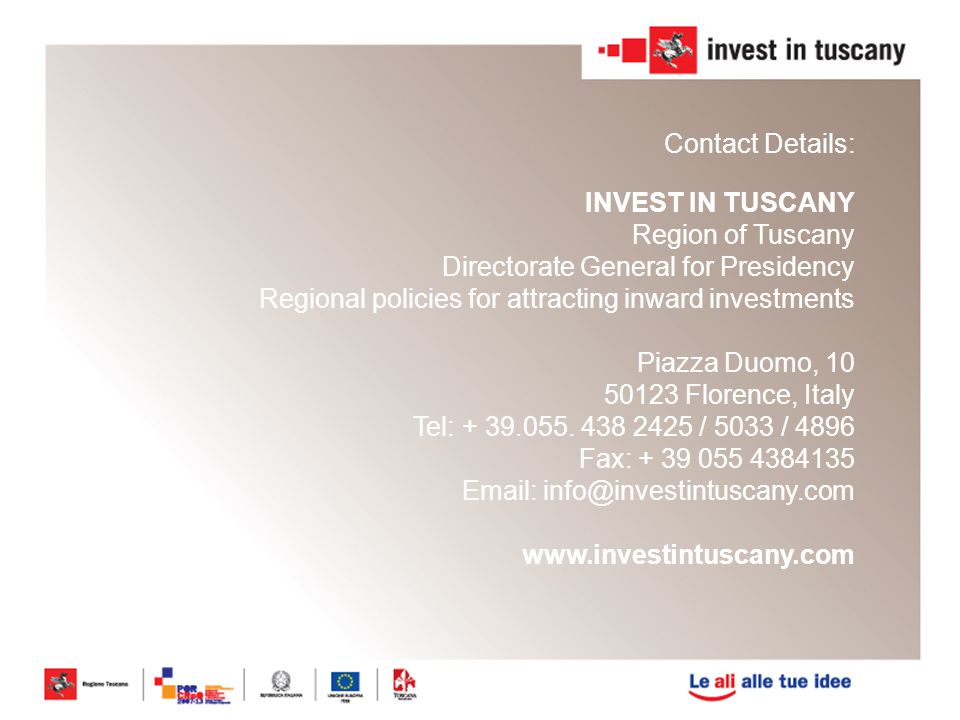 Contact Details: INVEST IN TUSCANY. Region of Tuscany Directorate General for Presidency Regional policies for attracting inward investments.