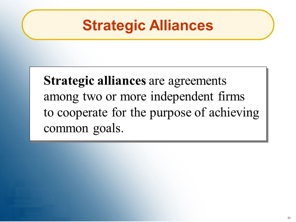 Strategic Alliances Strategic alliances are agreements among two or more independent firms to cooperate for the purpose of achieving common goals.