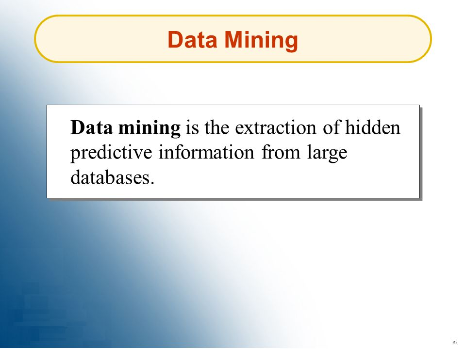 Data Mining Data mining is the extraction of hidden predictive information from large databases. 95