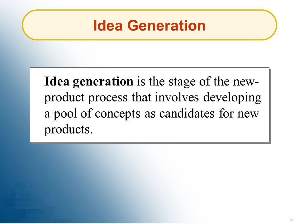 Idea Generation Idea generation is the stage of the new-product process that involves developing a pool of concepts as candidates for new products.