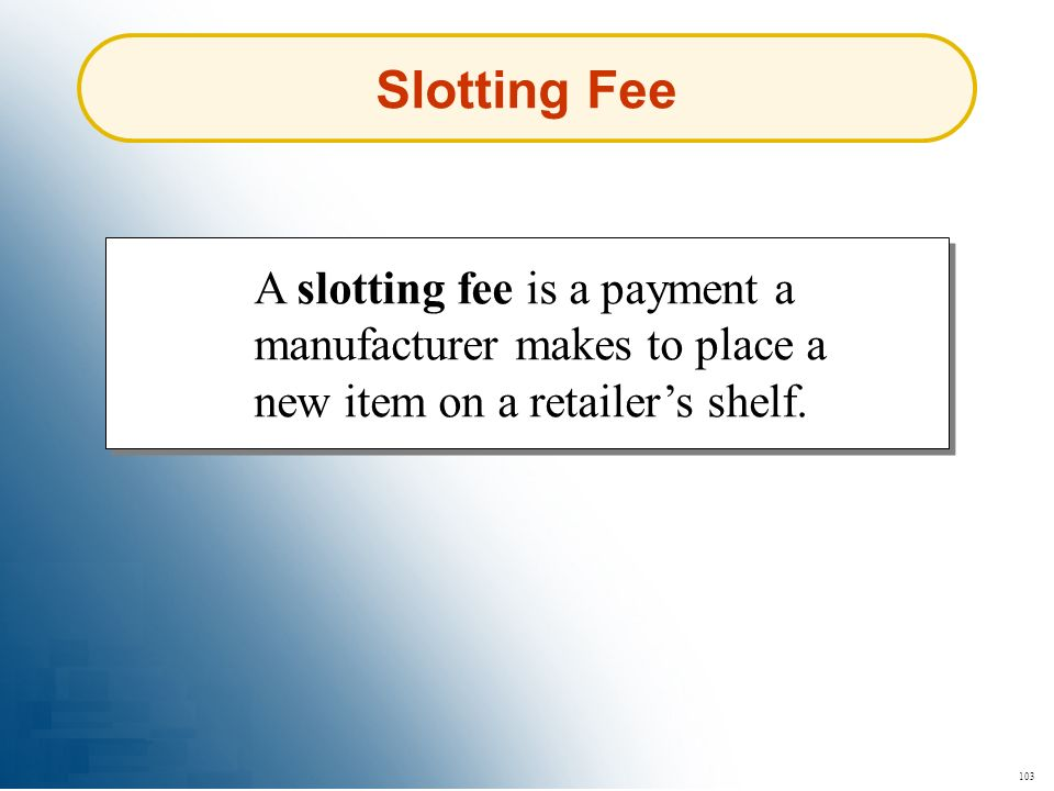 Slotting Fee A slotting fee is a payment a manufacturer makes to place a new item on a retailer's shelf.