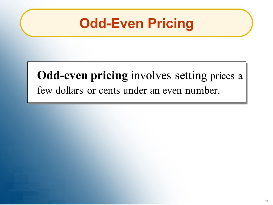 Odd-Even Pricing Odd-even pricing involves setting prices a few dollars or cents under an even number.
