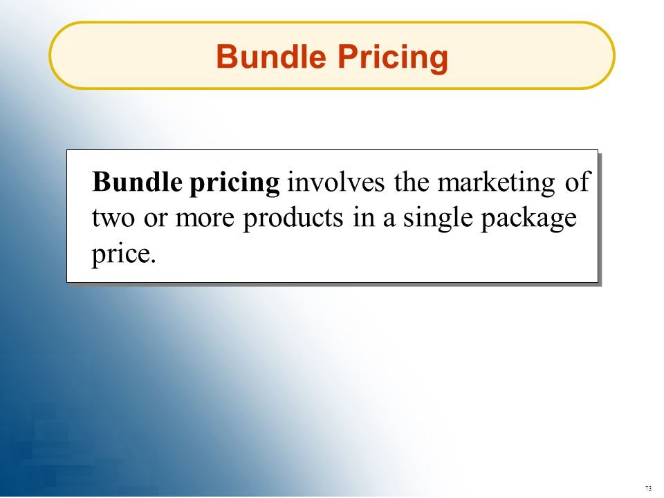 Bundle Pricing Bundle pricing involves the marketing of two or more products in a single package price.