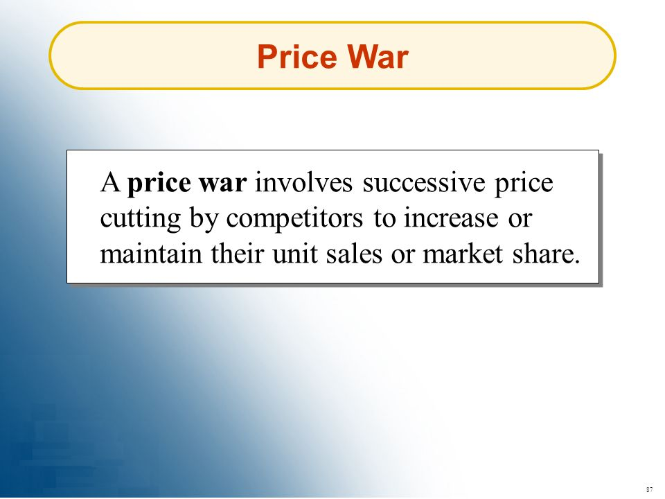 Price War A price war involves successive price cutting by competitors to increase or maintain their unit sales or market share.