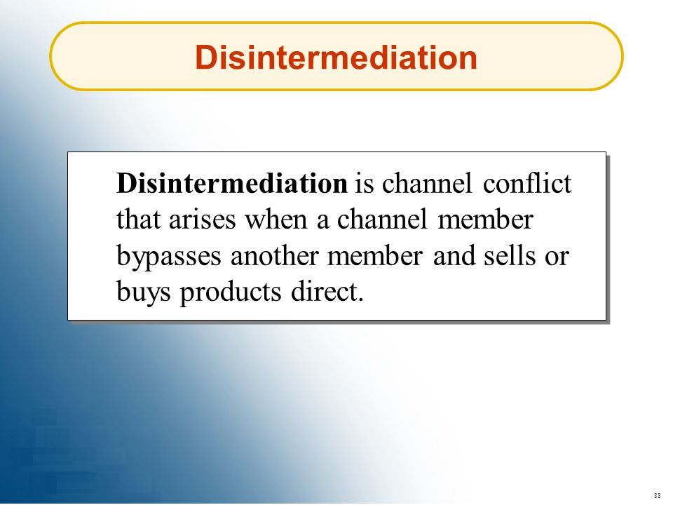 Disintermediation Disintermediation is channel conflict that arises when a channel member bypasses another member and sells or buys products direct.