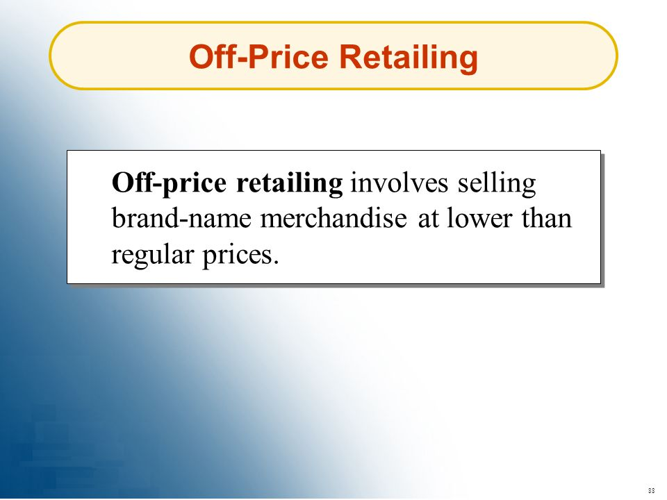 Off-Price Retailing Off-price retailing involves selling brand-name merchandise at lower than regular prices.