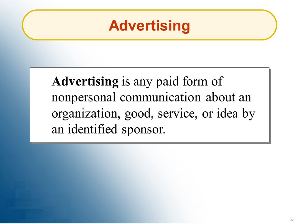 Advertising Advertising is any paid form of nonpersonal communication about an organization, good, service, or idea by an identified sponsor.