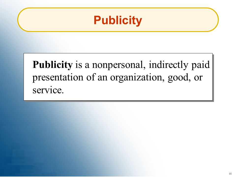 Publicity Publicity is a nonpersonal, indirectly paid presentation of an organization, good, or service.