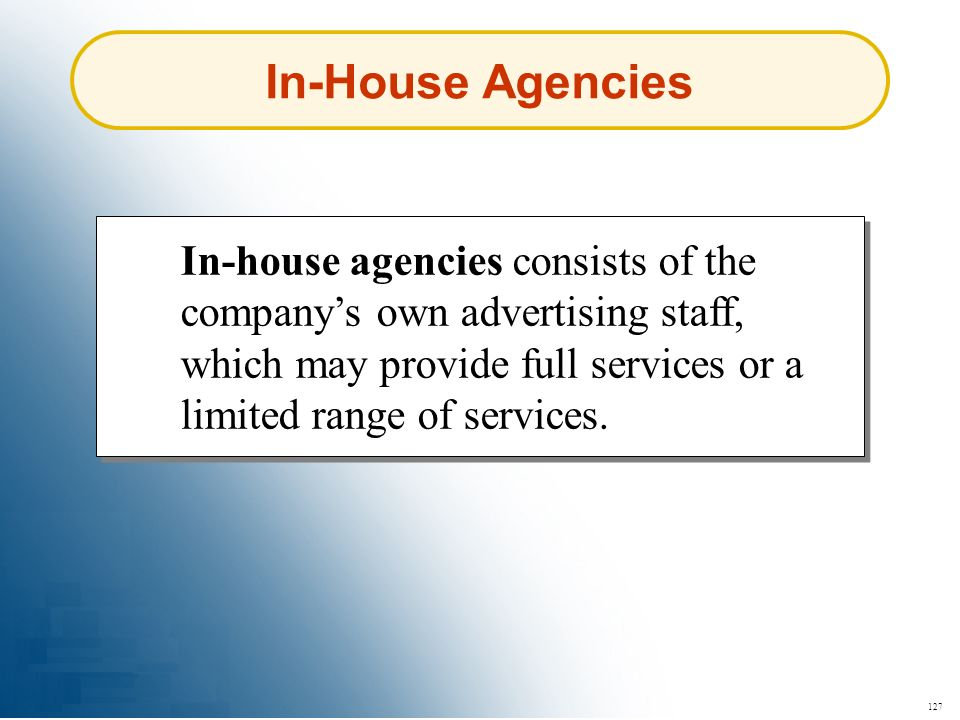 In-House Agencies In-house agencies consists of the company's own advertising staff, which may provide full services or a limited range of services.