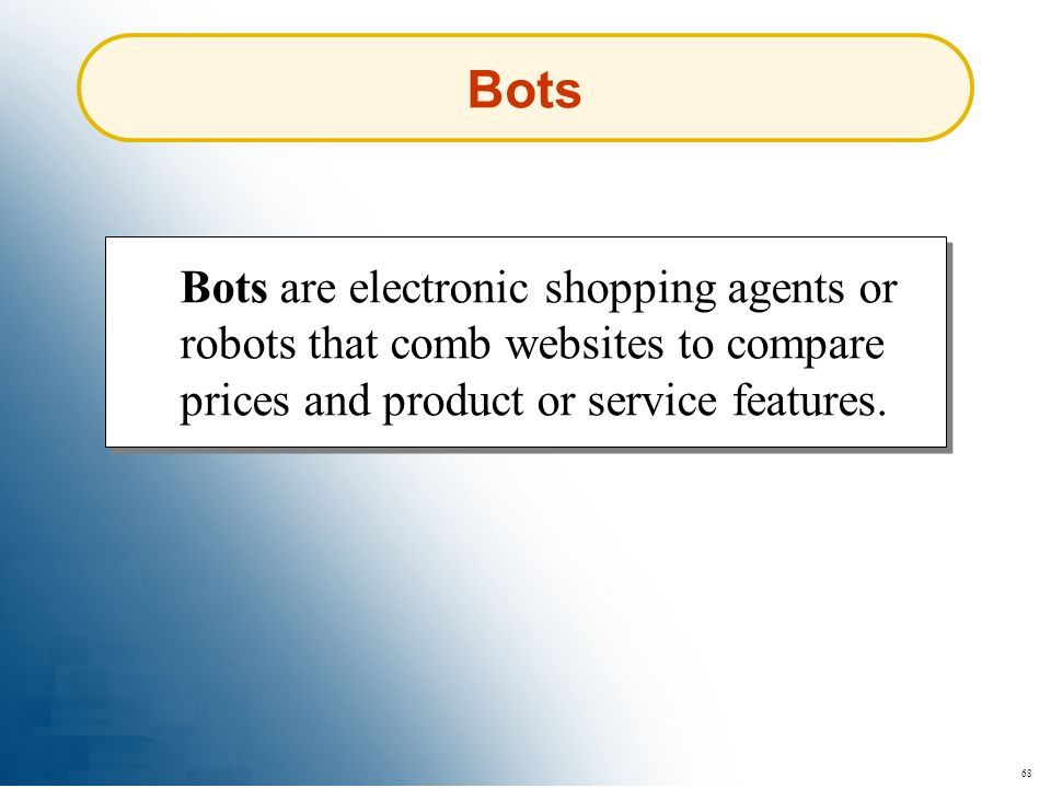 Bots Bots are electronic shopping agents or robots that comb websites to compare prices and product or service features.